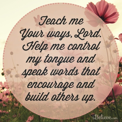 13328-sb gig prayer teach me your ways Lord Help me control my tongue and speak words that encourage and build others up.jpg